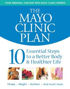 The Mayo Clinic Plan: 10 Steps to a Healthier Life for Ev...