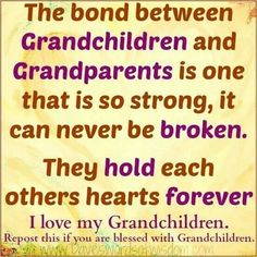 I love my Grandchildren, and they help me remember how much I loved my grandmother, and still do
