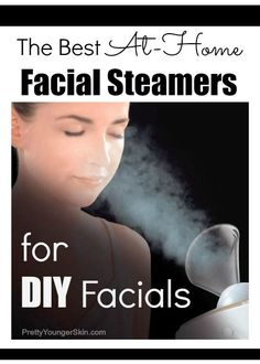 The Best At-Home Facial Steamers for DIY Facials! Read more here: http://prettyyoungerskin.com/the-best-at-home-facial-steamers-for-diy-facials/ | Pretty Younger Skin
