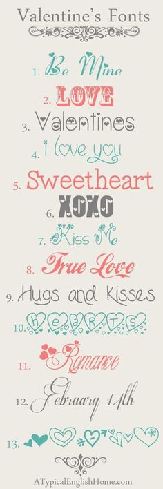 Valentine's Fonts. Use the sweetheart font for the blocks 1) Fiolex Girls 2) Rosewood STD 3) Vanessa's Valentine 4) I Love What You Do 5) Loveness Two 6) Love Letters 7) Janda Swirly Twirly 8) Loki Cola 9) Forget Me Not 10) Love You Too 11) MC Sweetie Hearts 12) Respective 13) MTF Heart Doodles