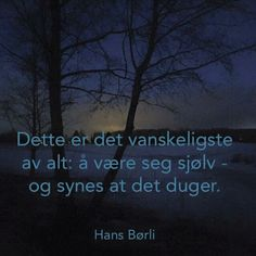 Børli Qoutes, Life Quotes, Wisdom, Humor, Words, Scandinavian, Quotations, Quotes About Life, Quotes