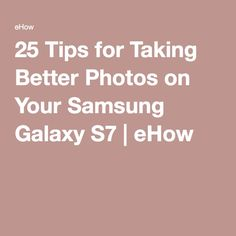 25 Tips for Taking Better Photos on Your Samsung Galaxy eHow Phone Photography, Photography Tips, Galaxy S7, Samsung Galaxy, Samsung Photos, S7 Phone, Android Hacks, Android Smartphone, Galaxy Photos
