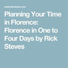 Planning Your Time in Florence: Florence in One to Four Days by Rick Steves