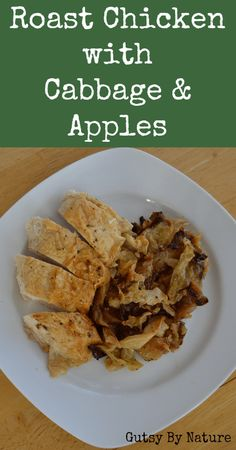 Roast Chicken with Cabbage and Apples - Gutsy By Nature