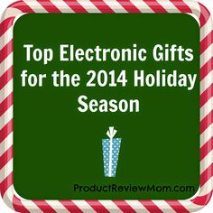 Top Electronic Gifts for the 2014 Holiday Season #HolidayGiftGuide