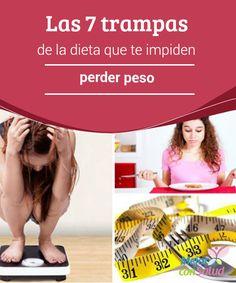 Las 7 trampas de la dieta que te impiden perder peso   La alimentación desempeña un papel muy importante en lo que tiene que ver con la pérdida de peso. Descubre las 7 trampas que te impiden adelgazar.