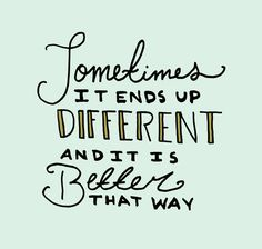 Different is good! Go with the flow and see where it leads you.