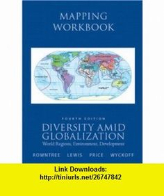 Mapping Workbook for Diversity Amid Globalization World Regions, Environment, Development (9780136011743) Lester Rowntree, Martin Lewis, Marie Price, William Wyckoff , ISBN-10: 0136011748  , ISBN-13: 978-0136011743 ,  , tutorials , pdf , ebook , torrent , downloads , rapidshare , filesonic , hotfile , megaupload , fileserve
