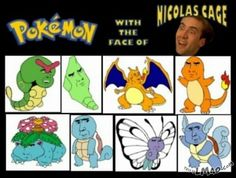 Lawl.. you will love this! Pokemon with the face of Nicolas Cage