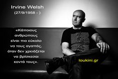 Irvine-Welsh-loukini Irvine Welsh, Quotes, Quotations, Quote, Shut Up Quotes