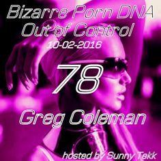 """Check out """"Bizarre Porn DNA - Out of Control Podcast  #78 with Greg Coleman"""" by Sunny Tekk on Mixcloud"""