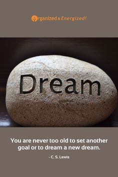 You are never too old to set another goal or to dream a new dream. #OrganizedandEnergized #AddSpaceToYourLife