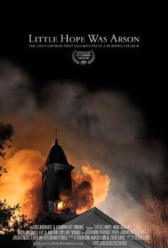 Checkout the movie 'Little Hope Was Arson' on Christian Film Database: http://www.christianfilmdatabase.com/review/little-hope-was-arson/