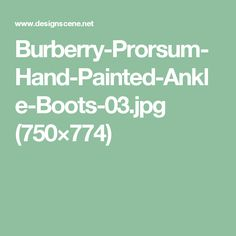 Burberry-Prorsum-Hand-Painted-Ankle-Boots-03.jpg (750×774)