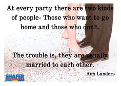 """""""At every party there are two kinds of people-those who want to go home and those who don't. The trouble is, they are normally married to each other.""""  #MARRIAGE #QUOTES"""
