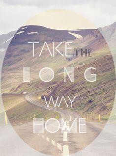 Take the long way home, you won't regret it