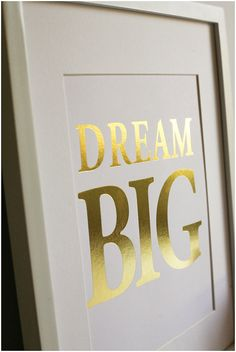 Gold Foil DREAM BIG Print - would be easy to DIY