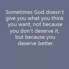 Sometimes God doesn't give you what you think you want