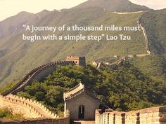 """A Journey of a Thousand Miles must begin with a simple step"" Lao Tzu"