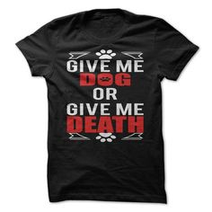 give me dog or give me death - #sorority tshirt #hoodie kids. BUY-TODAY => https://www.sunfrog.com/Pets/give-me-dog-or-give-me-death.html?68278