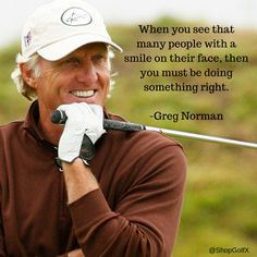 When you see that many people with a smile on their face, then you must be doing something right - @gregnormanstyle #golf #quotes #golfquote