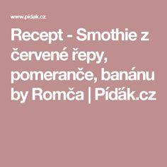 Recept - Smothie z červené řepy, pomeranče, banánu by Romča | Píďák.cz