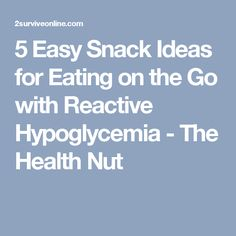 5 Easy Snack Ideas for Eating on the Go with Reactive Hypoglycemia - Reactive Hypoglycemia Treatment Hypoglycemia Diet, Reactive Hypoglycemia, Dairy Free, Gluten Free, Easy Snacks, Diabetes, Pre Diabetic, Road Trip, Health Fitness