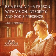 Be a real VIP - A person with vision, integrity, and God's presence. ~ Billy Graham  #DashingWithAPurpose  www.ClassyLadyEntrepreneur.com