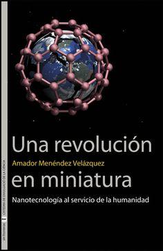 Una Revolución en miniatura : nanotecnología al servicio de la humanidad / Amador Menéndez Velázquez #TecnoRevolucion http://shortit.es/UThSIQlyXn