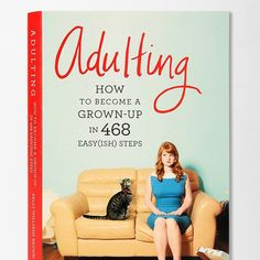 """I think I'll buy this book for each of my kids. Gift Idea: """"Adulting: How to Become a Grown-up in 468 Easy(ish) Steps"""" by Kelly Williams Brown Reading Lists, Book Lists, Reading Time, Pretty Little Liars, Quarter Life Crisis, For Elise, After College, College Life, College Years"""