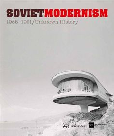 Soviet Modernism 1955-1991: Unknown History by Vienna Centre of Architecture