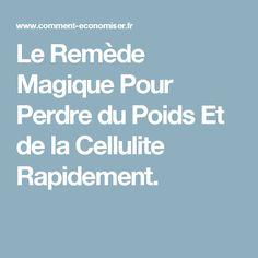 Le Remède Magique Pour Perdre du Poids Et de la Cellulite Rapidement.