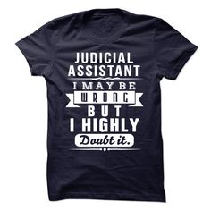 Judicial Assistant I May Be Wrong But I Highly Doubt It T-Shirt, Hoodie Judicial Assistant