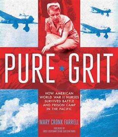 Pure Grit: How American World War II Nurses Survived Battle and Prison Camp in the Pacific, by Mary Cronk Farrell (released Feb 25, 2014). When the attack on Pearl Harbor blasted the US into WWII, nurses serving in the Philippines were suddenly treating wounded and dying soldiers while bombs exploded all around them. They served in jungle hospitals and underground tunnels. Later, most were captured as prisoners of war. Pure Grit is a story of sisterhood and suffering, death and life.