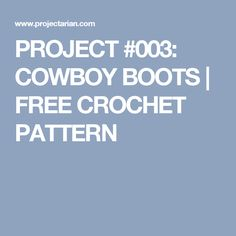 PROJECT #003: COWBOY BOOTS | FREE CROCHET PATTERN
