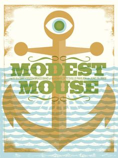 I sort of want one of their posters for my place. I've loved Modest Mouse since I was 14.