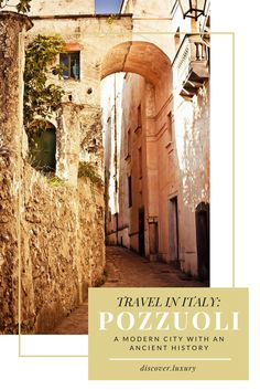 Travel in Italy: Pozzuoli, A Modern City with an Ancient History | Discover.Luxury