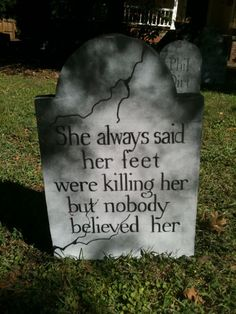 Funny for halloween. She always said her feet were killing her but nobody believed her. Would be funny with feet sticking out of the ground Casa Halloween, Halloween Graveyard, Halloween Tombstones, Holidays Halloween, Halloween Crafts, Happy Halloween, Halloween Party, Halloween Decorations, Funny Halloween