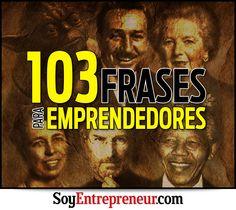 Porque los emprendedores también necesitan de inspiración para dar su mejor esfuerzo, les compartimos 103 frases que los acompañarán en su camino.
