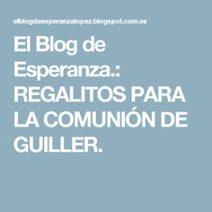 El Blog de Esperanza.: REGALITOS PARA LA COMUNIÓN DE GUILLER.