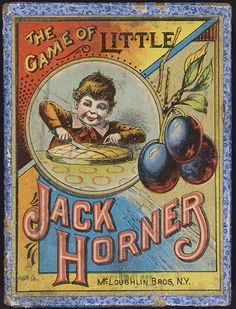 The Game of Little Jack Horner. New York: McLoughlin Brothers, 1888.