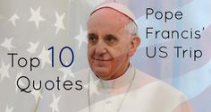 The 10 best quotes from all the speeches Pope Francis gave during his recent trip to the United States