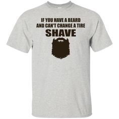 Beard Lover If You Have A Beard And Can't Change A Tire Shave T-SHIRTS & HOODIES