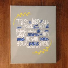 This is an 8 by 10 inch canvas. Represented is one of my favorite Bible verses. This one shows Proverbs 3:5-6, but these are made to order so you