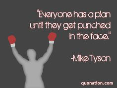 """Everyone has a plan until they get punched in the face.""    -Mike Tyson #boxing #quotes"