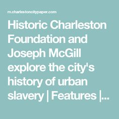 Historic Charleston Foundation and Joseph McGill explore the city's history of urban slavery   Features   Charleston City Paper