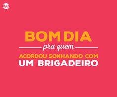#brigadeiro #bomdia #frase #uatt