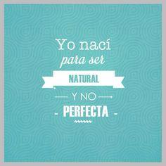 """""""Yo nací para ser natural y no perfecta"""""""