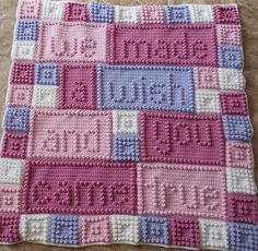 "An original design that is easy to complete. The blanket when finished reads, ""we made a wish and you came true"""