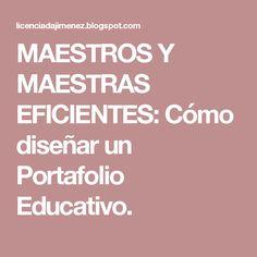 MAESTROS Y MAESTRAS EFICIENTES: Cómo diseñar un Portafolio Educativo.